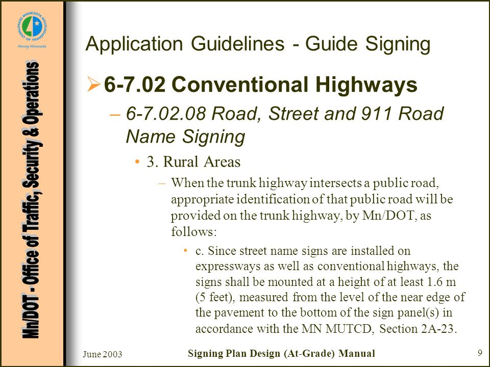 June 2003 Signing Plan Design (At-Grade) Manual 9 Application Guidelines - Guide Signing 6-7.02 Conventional Highways –6-7.02.08 Road, Street and 911 Road Name Signing 3.