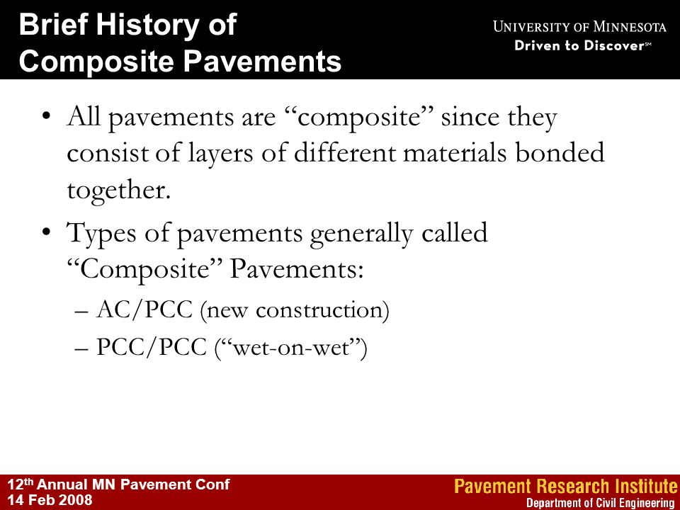 12 th Annual MN Pavement Conf 14 Feb 2008 All pavements are composite since they consist of layers of different materials bonded together. Types of pa