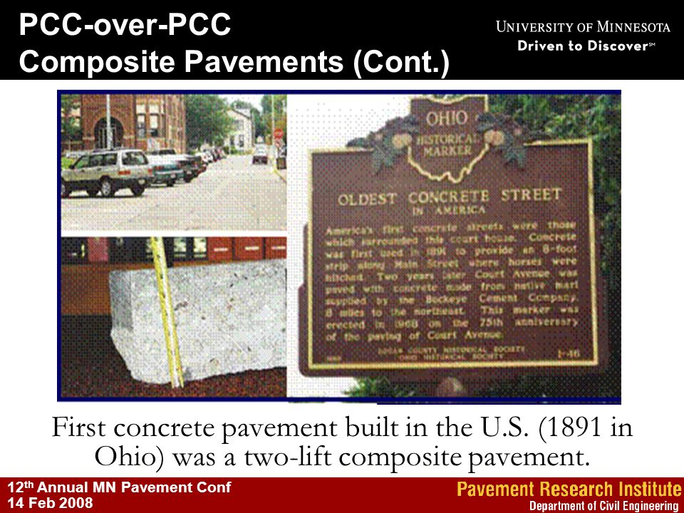PCC-over-PCC Composite Pavements (Cont.) 12 th Annual MN Pavement Conf 14 Feb 2008 First concrete pavement built in the U.S. (1891 in Ohio) was a two-