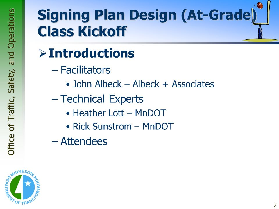 Office of Traffic, Safety, and Operations 2 Signing Plan Design (At-Grade) Class Kickoff Introductions –Facilitators John Albeck – Albeck + Associates