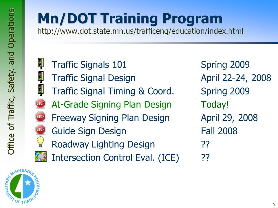 Office of Traffic, Safety, and Operations 5 Mn/DOT Training Program Mn/DOT Training Program http://www.dot.state.mn.us/trafficeng/education/index.html Traffic Signals 101 Traffic Signal Design Traffic Signal Timing & Coord.