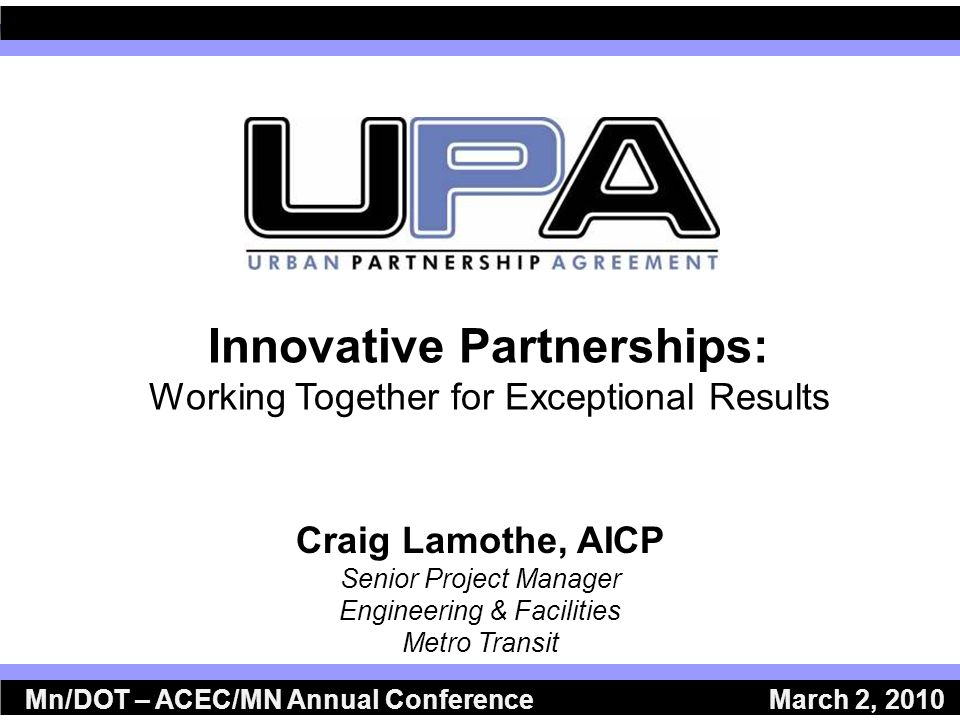 Innovative Partnerships: Working Together for Exceptional Results Craig Lamothe, AICP Senior Project Manager Engineering & Facilities Metro Transit Mn/DOT – ACEC/MN Annual Conference March 2, 2010