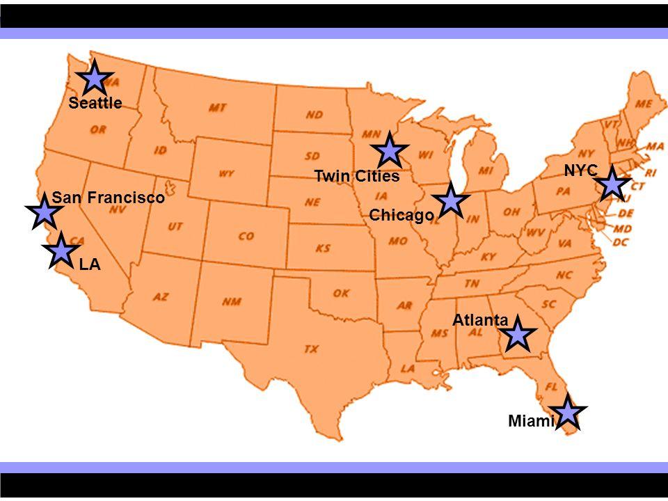 Seattle San Francisco Twin Cities LA Chicago Atlanta NYC Miami