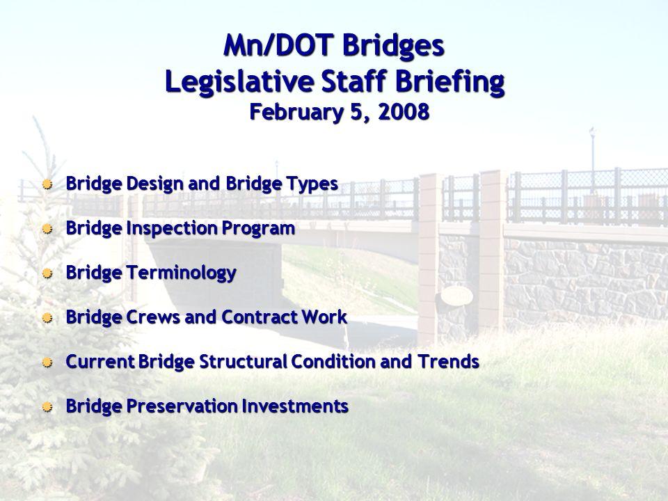 1 Mn/DOT Bridges Legislative Staff Briefing Bridge Design and Bridge Types Bridge Design and Bridge Types Bridge Inspection Program Bridge Inspection