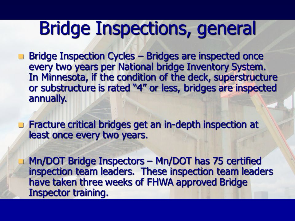Bridge Inspections, general Bridge Inspection Cycles – Bridges are inspected once every two years per National bridge Inventory System. In Minnesota,