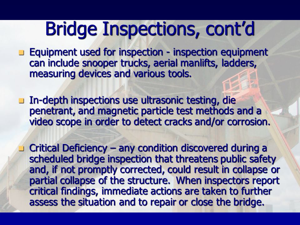 Bridge Inspections, contd Equipment used for inspection - inspection equipment can include snooper trucks, aerial manlifts, ladders, measuring devices