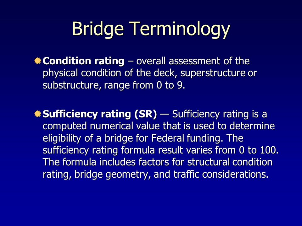Bridge Terminology Condition rating – overall assessment of the physical condition of the deck, superstructure or substructure, range from 0 to 9. Con