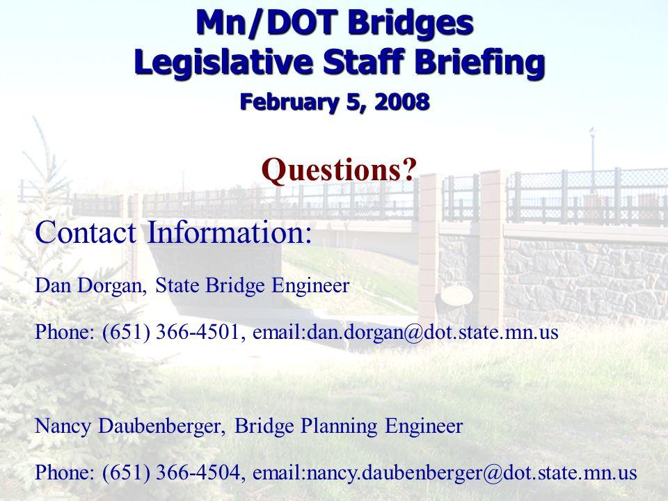 Mn/DOT Bridges Legislative Staff Briefing February 5, 2008 Questions? Contact Information: Dan Dorgan, State Bridge Engineer Phone: (651) 366-4501, em