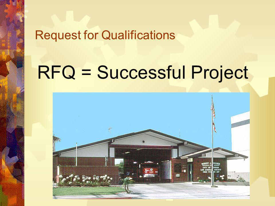 Request for Qualifications RFQ = Successful Project