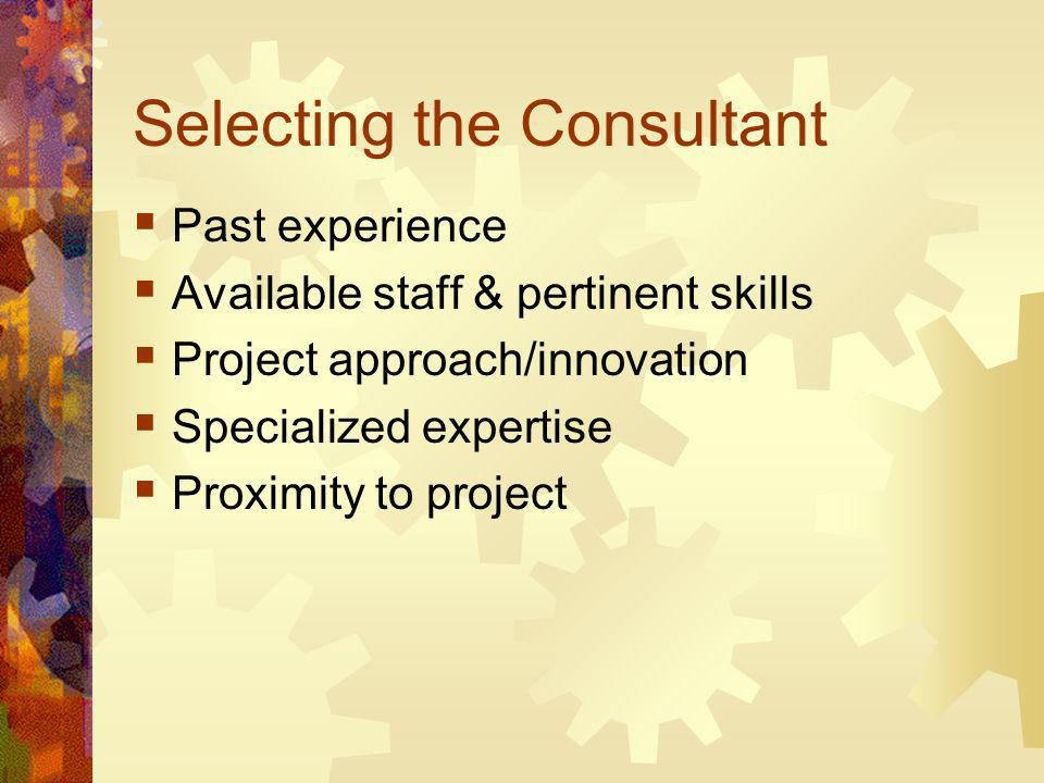 Selecting the Consultant Past experience Available staff & pertinent skills Project approach/innovation Specialized expertise Proximity to project