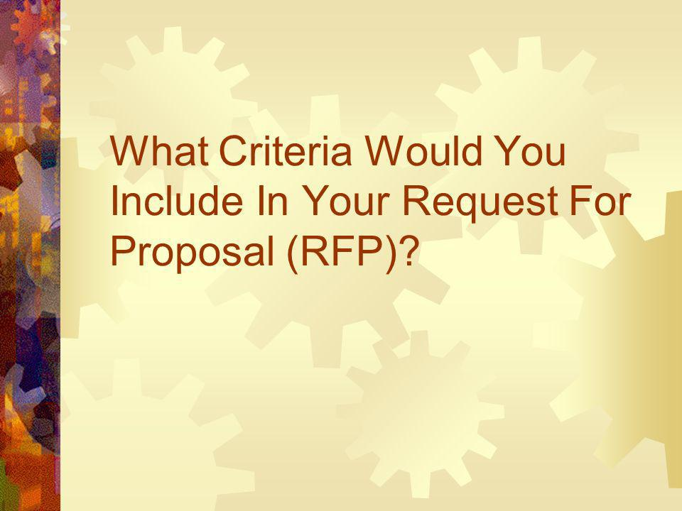 What Criteria Would You Include In Your Request For Proposal (RFP)?