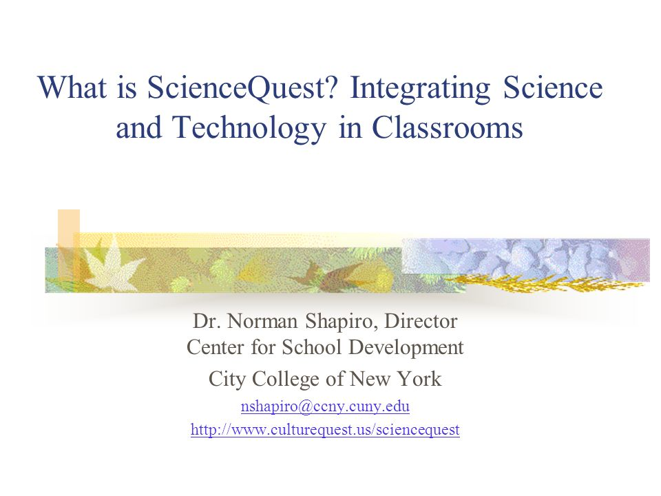 What is ScienceQuest. Integrating Science and Technology in Classrooms Dr.