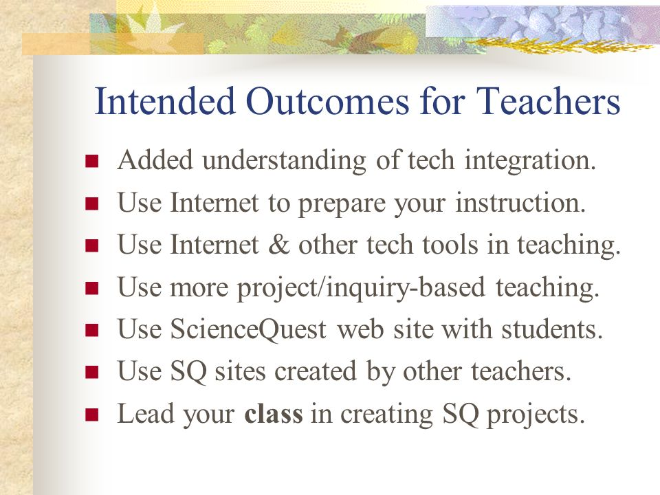 Intended Outcomes for Teachers Added understanding of tech integration.