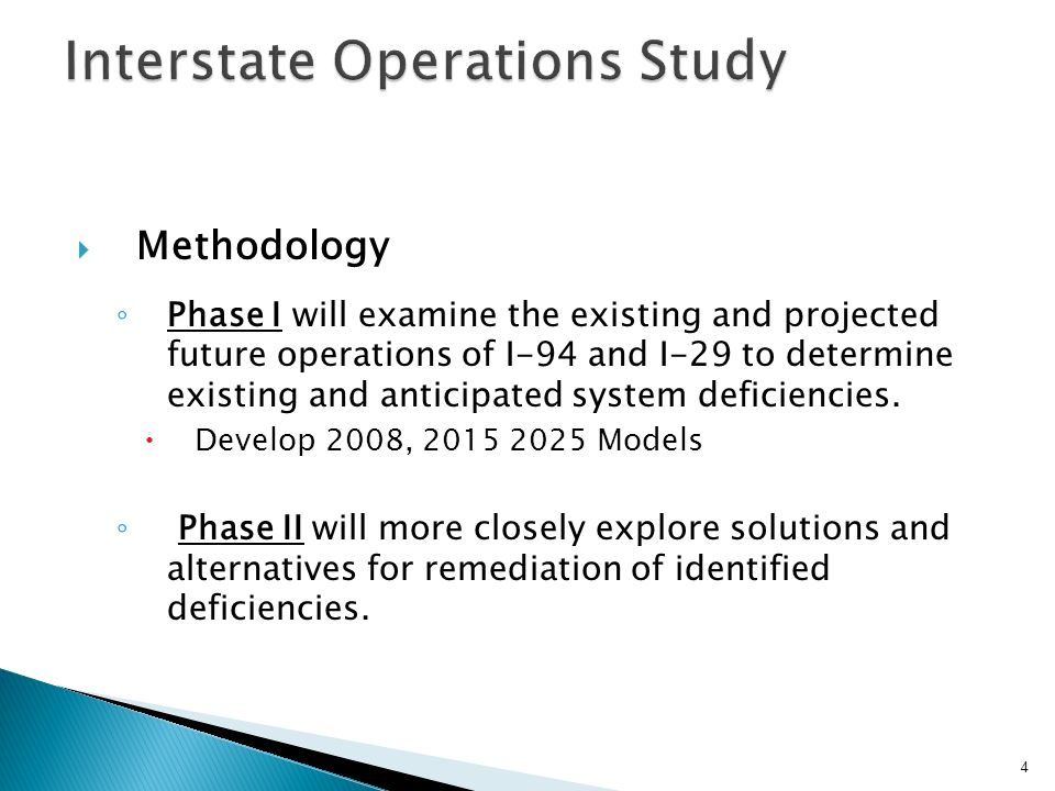 Methodology Phase I will examine the existing and projected future operations of I-94 and I-29 to determine existing and anticipated system deficiencies.