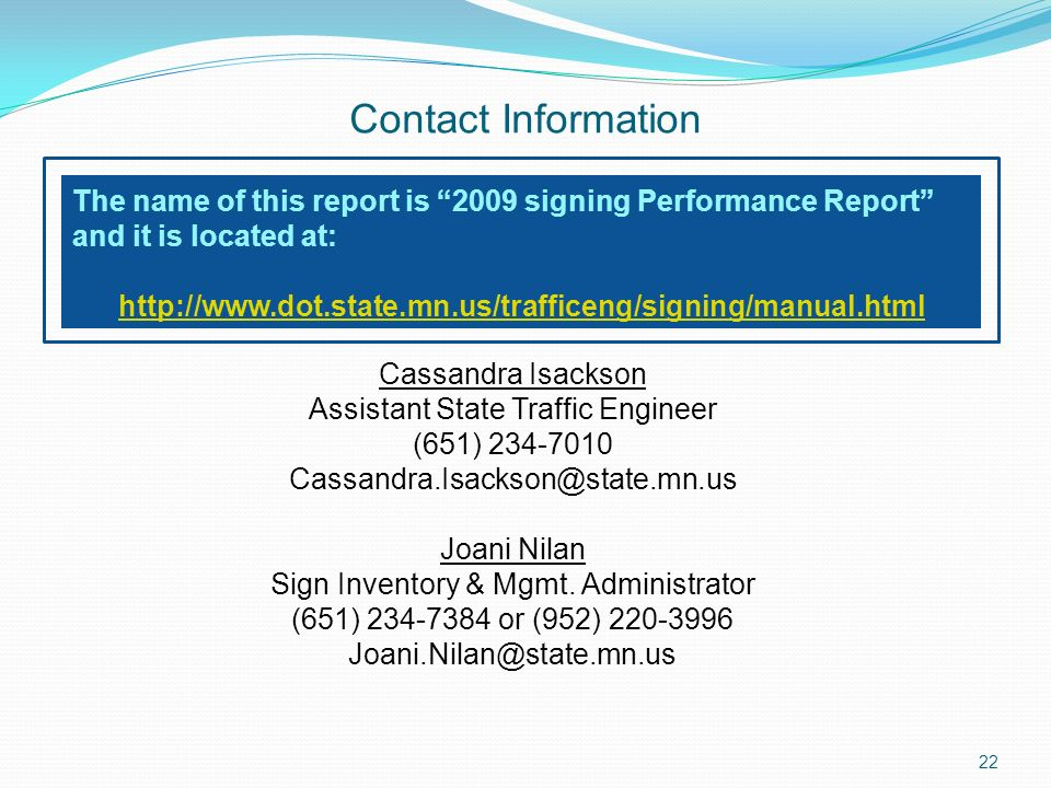 22 Contact Information Cassandra Isackson Assistant State Traffic Engineer (651) 234-7010 Cassandra.Isackson@state.mn.us Joani Nilan Sign Inventory & Mgmt.