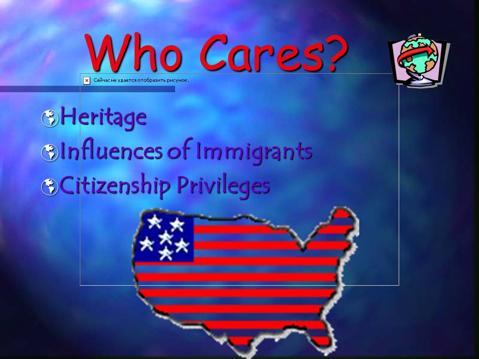 Who Cares? Heritage Heritage Influences of Immigrants Influences of Immigrants Citizenship Privileges Citizenship Privileges