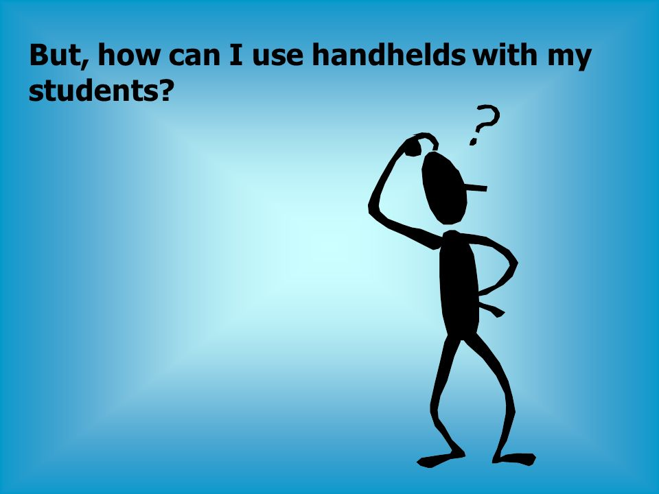 But, how can I use handhelds with my students