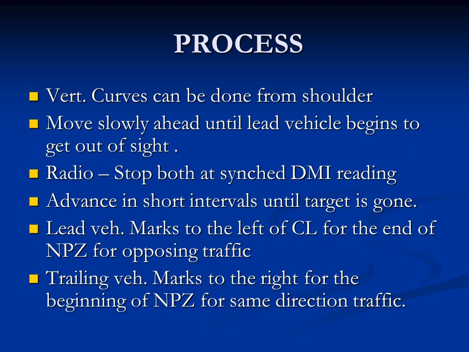 PROCESS PROCESS Vert. Curves can be done from shoulder Vert. Curves can be done from shoulder Move slowly ahead until lead vehicle begins to get out o