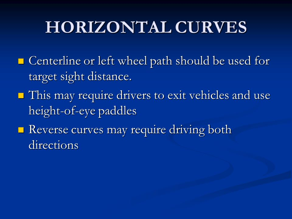 HORIZONTAL CURVES Centerline or left wheel path should be used for target sight distance. Centerline or left wheel path should be used for target sigh