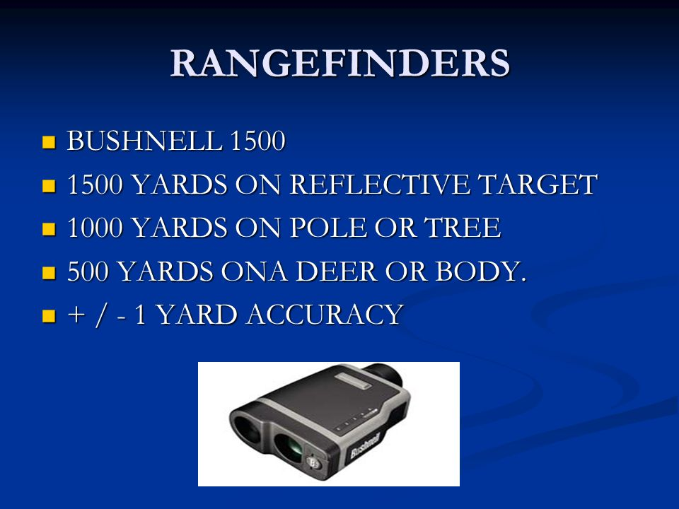 RANGEFINDERS BUSHNELL 1500 BUSHNELL 1500 1500 YARDS ON REFLECTIVE TARGET 1500 YARDS ON REFLECTIVE TARGET 1000 YARDS ON POLE OR TREE 1000 YARDS ON POLE