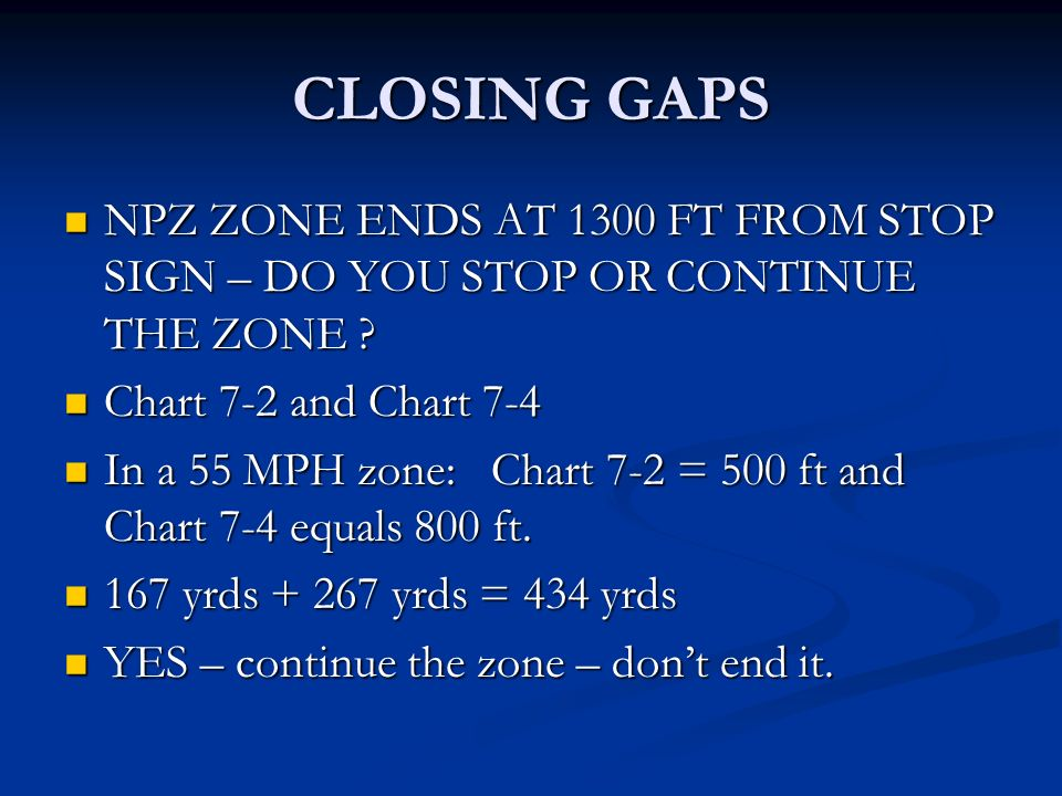 CLOSING GAPS NPZ ZONE ENDS AT 1300 FT FROM STOP SIGN – DO YOU STOP OR CONTINUE THE ZONE ? NPZ ZONE ENDS AT 1300 FT FROM STOP SIGN – DO YOU STOP OR CON