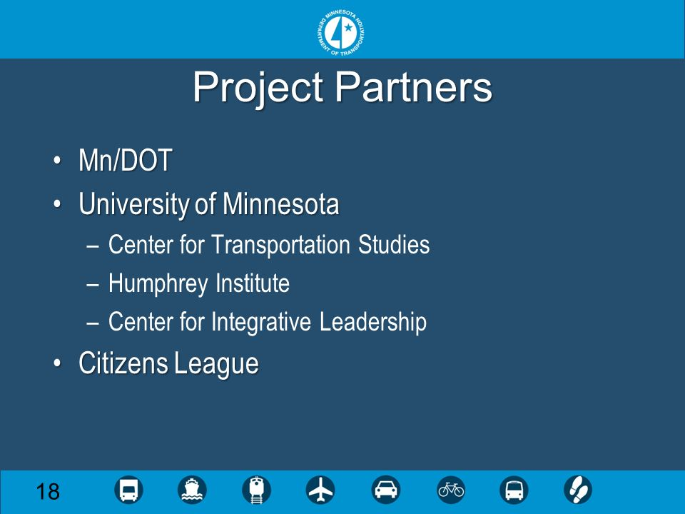 Project Partners Mn/DOTMn/DOT University of MinnesotaUniversity of Minnesota –Center for Transportation Studies –Humphrey Institute –Center for Integr