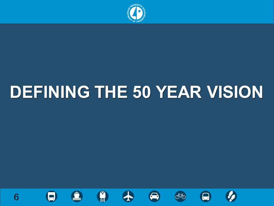 DEFINING THE 50 YEAR VISION 6