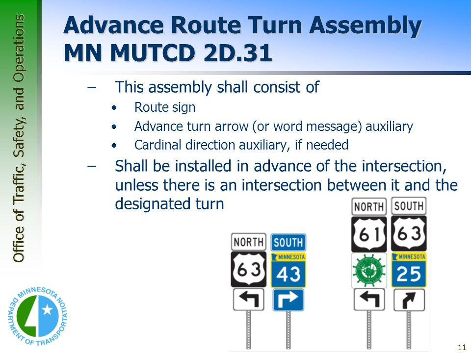 Office of Traffic, Safety, and Operations 11 Application Guidelines – Guide Signs Advance Route Turn Assembly MN MUTCD 2D.31 –This assembly shall cons