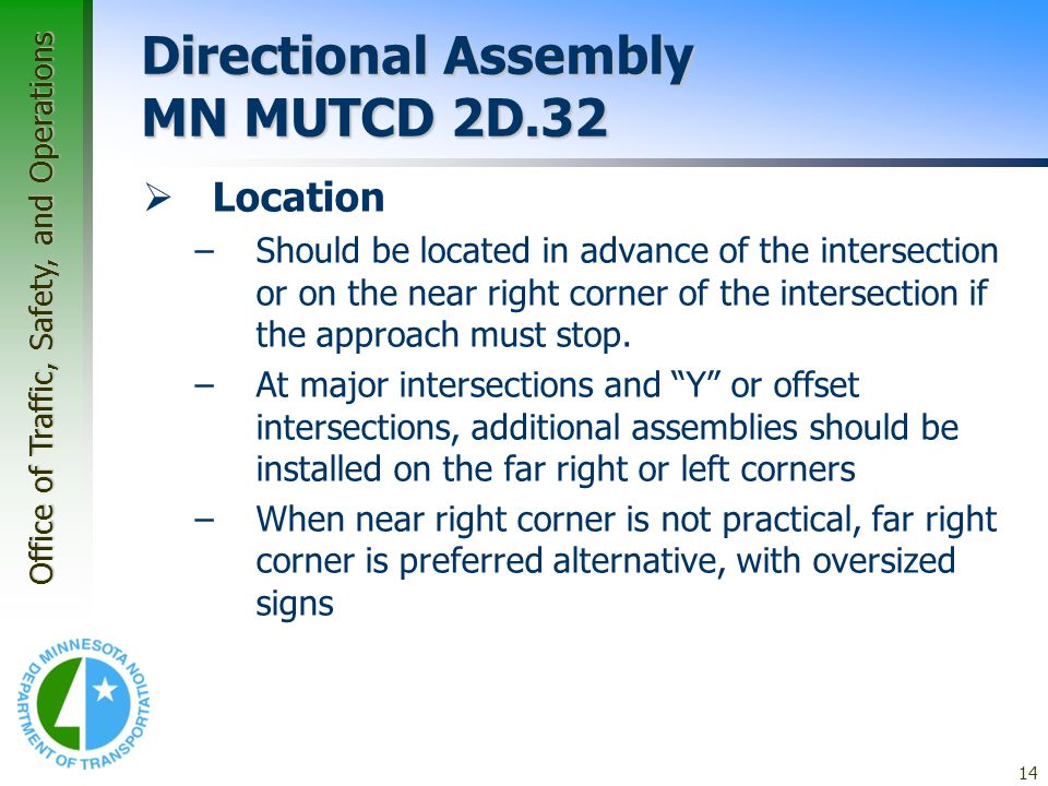 Office of Traffic, Safety, and Operations 14 Application Guidelines – Guide Signs Directional Assembly MN MUTCD 2D.32 Location –Should be located in a