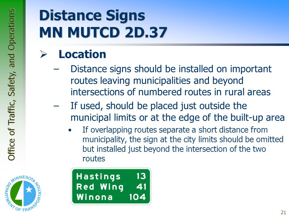 Office of Traffic, Safety, and Operations 21 Application Guidelines – Guide Signs Distance Signs MN MUTCD 2D.37 Location –Distance signs should be ins