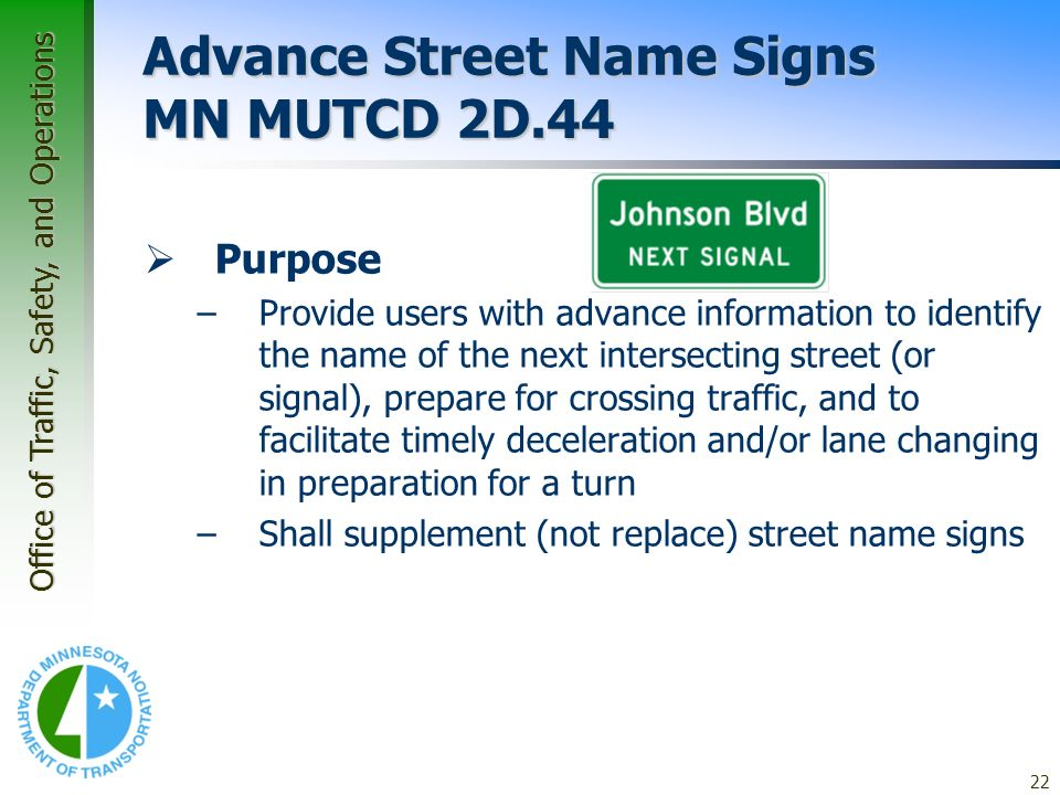 Office of Traffic, Safety, and Operations 22 Application Guidelines – Guide Signs Advance Street Name Signs MN MUTCD 2D.44 Purpose –Provide users with