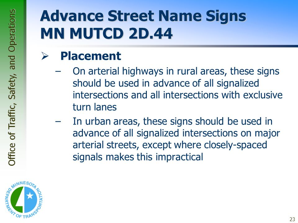 Office of Traffic, Safety, and Operations 23 Application Guidelines – Guide Signs Advance Street Name Signs MN MUTCD 2D.44 Placement –On arterial high