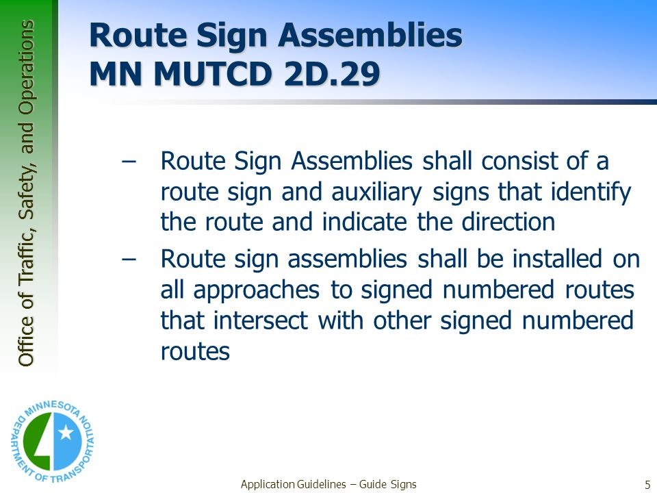 Office of Traffic, Safety, and Operations 5 Application Guidelines – Guide Signs Route Sign Assemblies MN MUTCD 2D.29 –Route Sign Assemblies shall con