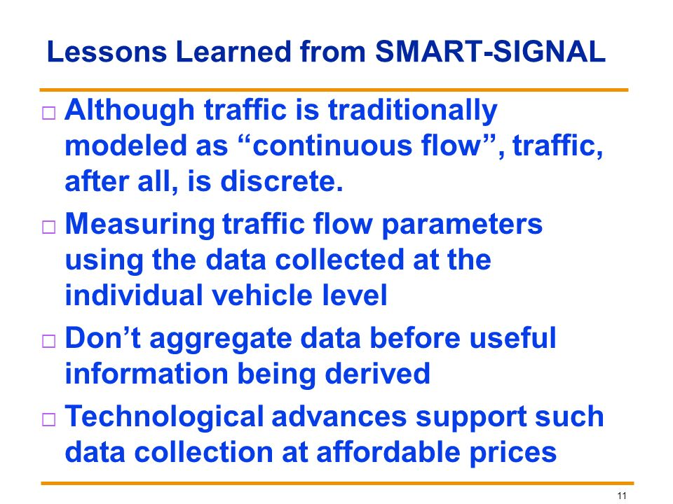 11 Lessons Learned from SMART-SIGNAL Although traffic is traditionally modeled as continuous flow, traffic, after all, is discrete. Measuring traffic