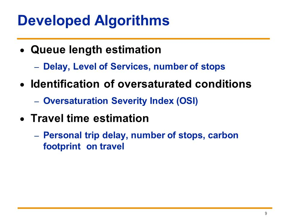 9 Queue length estimation – Delay, Level of Services, number of stops Identification of oversaturated conditions – Oversaturation Severity Index (OSI)