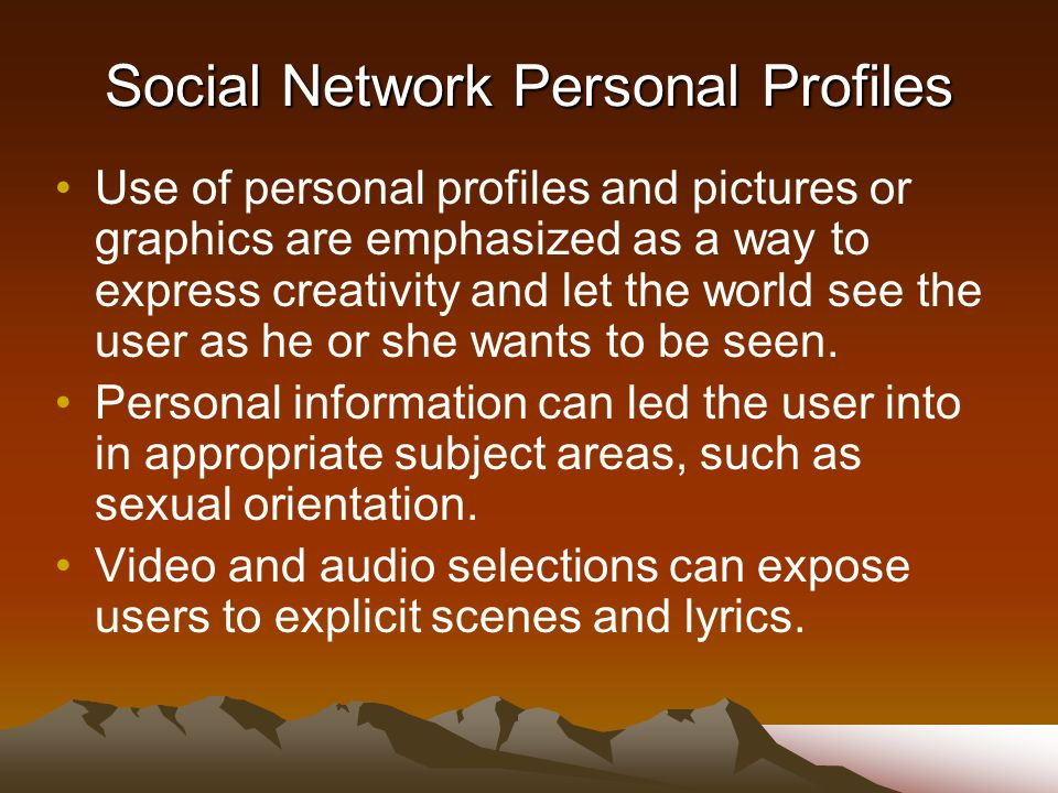 Social Network Personal Profiles Use of personal profiles and pictures or graphics are emphasized as a way to express creativity and let the world see the user as he or she wants to be seen.
