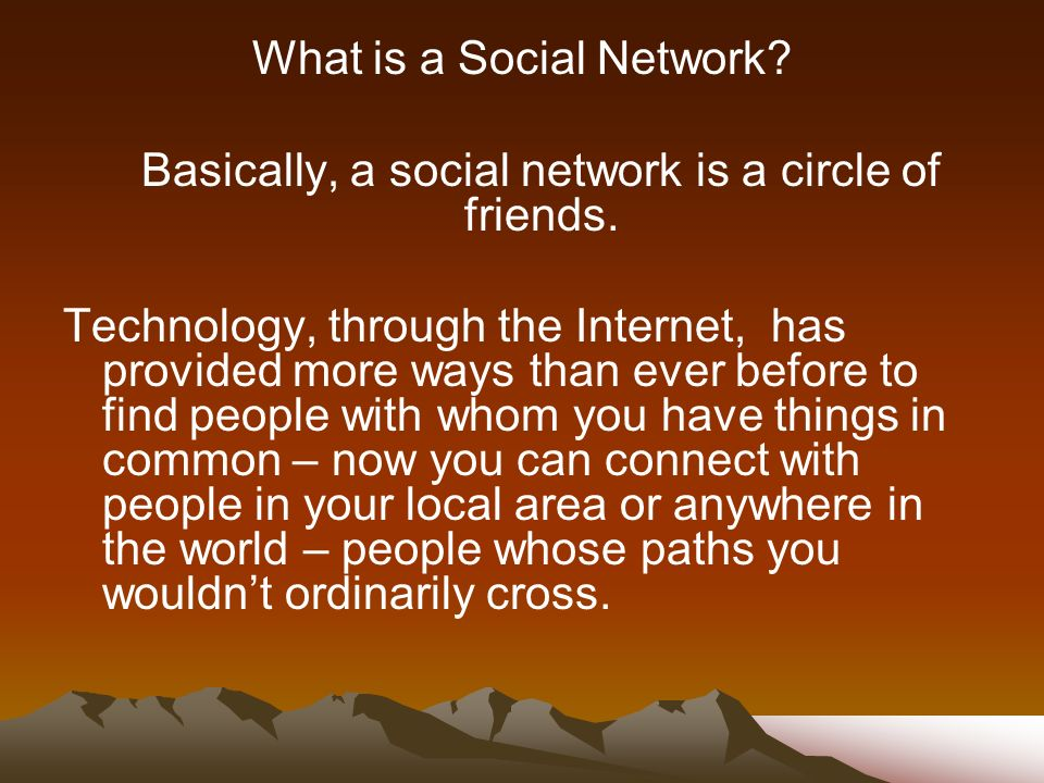 What is a Social Network.Basically, a social network is a circle of friends.