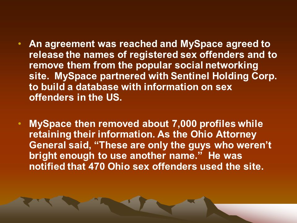 An agreement was reached and MySpace agreed to release the names of registered sex offenders and to remove them from the popular social networking sit