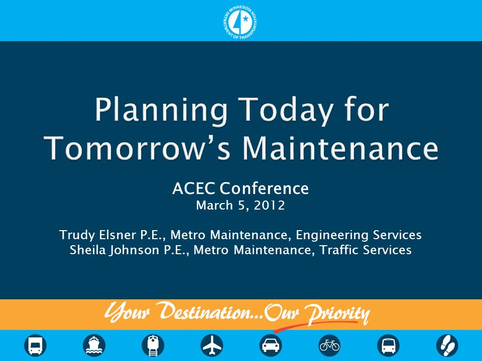ACEC Conference March 5, 2012 Trudy Elsner P.E., Metro Maintenance, Engineering Services Sheila Johnson P.E., Metro Maintenance, Traffic Services