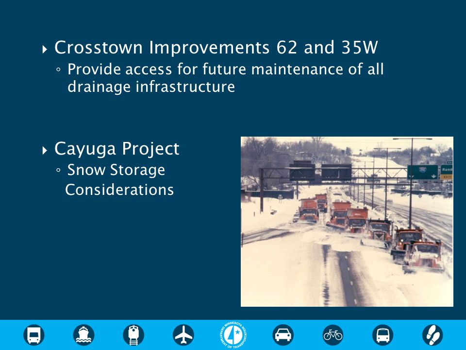 Crosstown Improvements 62 and 35W Provide access for future maintenance of all drainage infrastructure Cayuga Project Snow Storage Considerations