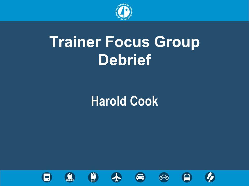 Trainer Focus Group Debrief Harold Cook