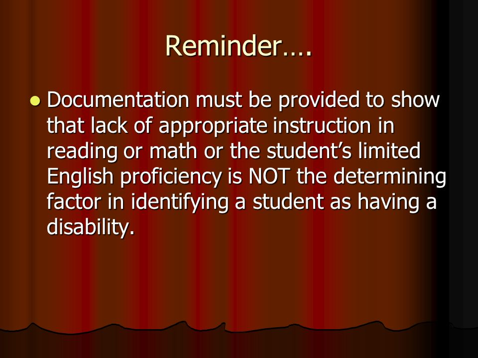Reminder…. Documentation must be provided to show that lack of appropriate instruction in reading or math or the students limited English proficiency