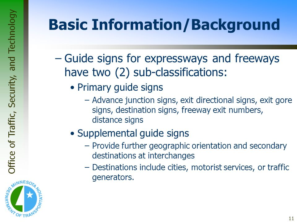 Office of Traffic, Security, and Technology 11 Basic Information/Background –Guide signs for expressways and freeways have two (2) sub-classifications