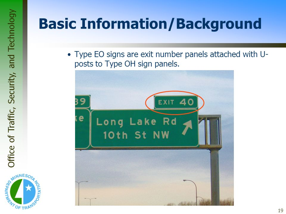 Office of Traffic, Security, and Technology 19 Basic Information/Background Type EO signs are exit number panels attached with U- posts to Type OH sig