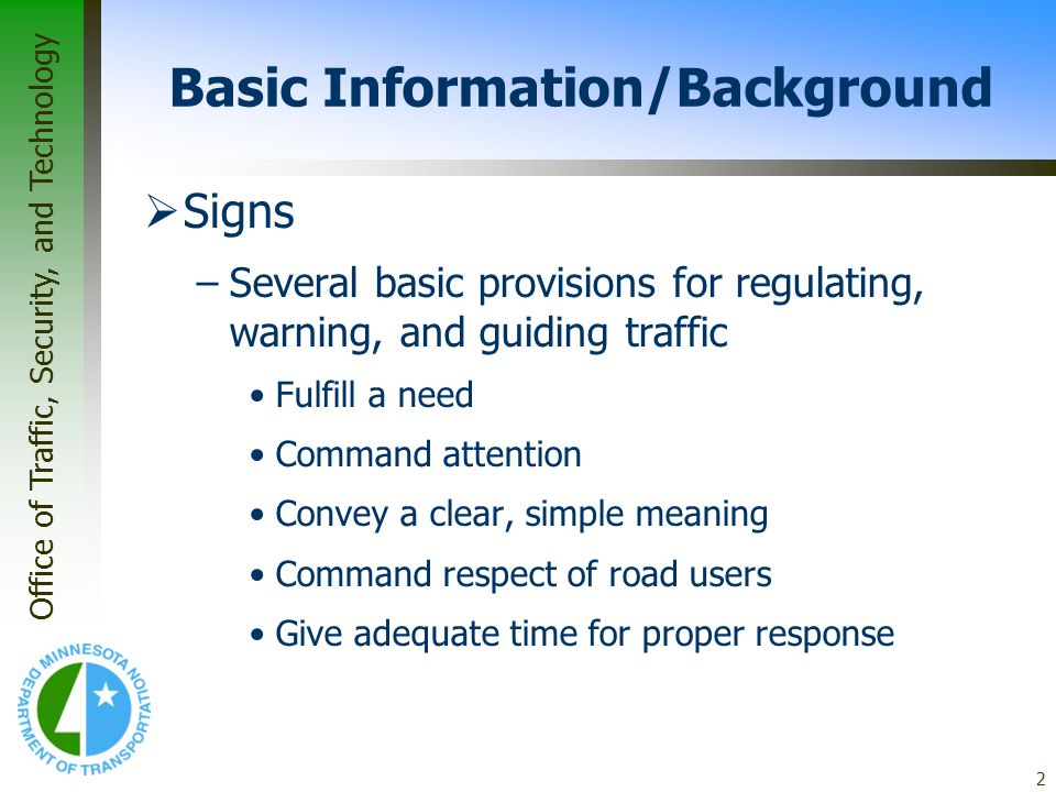 Office of Traffic, Security, and Technology 2 Basic Information/Background Signs –Several basic provisions for regulating, warning, and guiding traffi