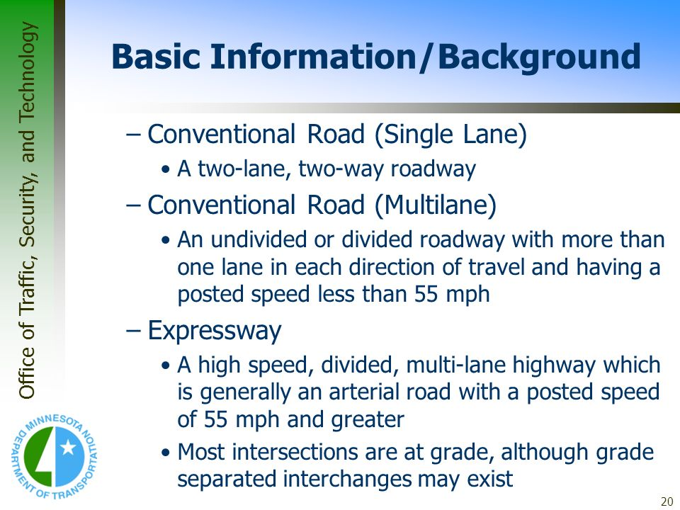 Office of Traffic, Security, and Technology 20 Basic Information/Background –Conventional Road (Single Lane) A two-lane, two-way roadway –Conventional