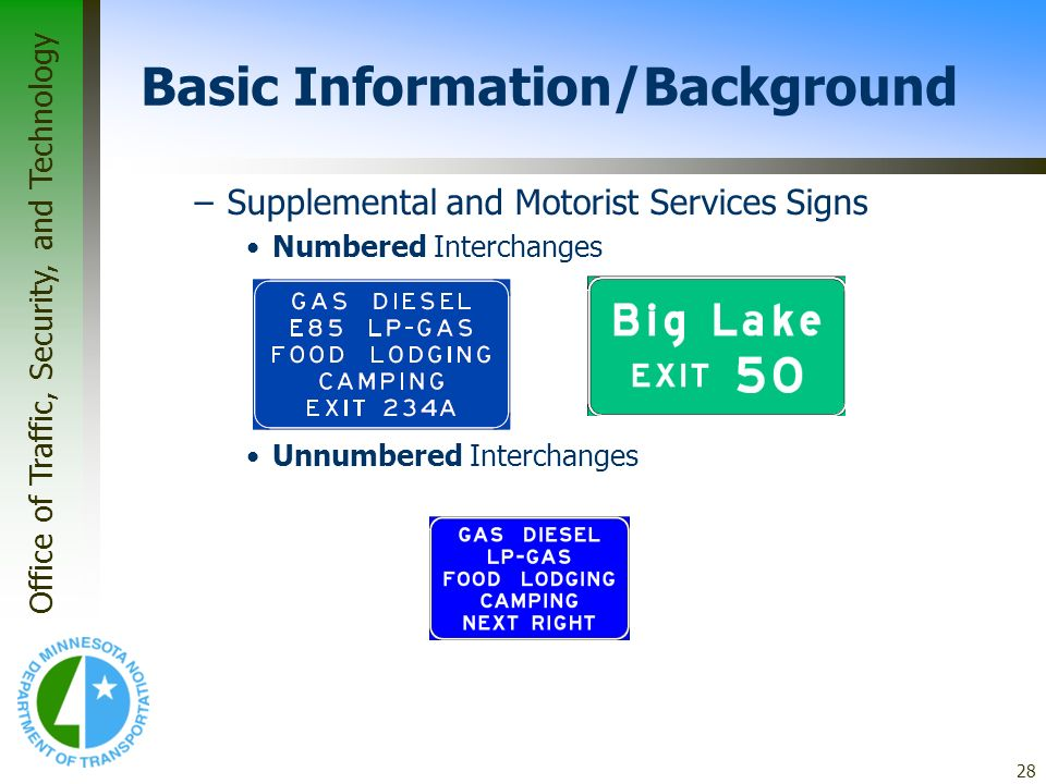 Office of Traffic, Security, and Technology 28 Basic Information/Background –Supplemental and Motorist Services Signs Numbered Interchanges Unnumbered