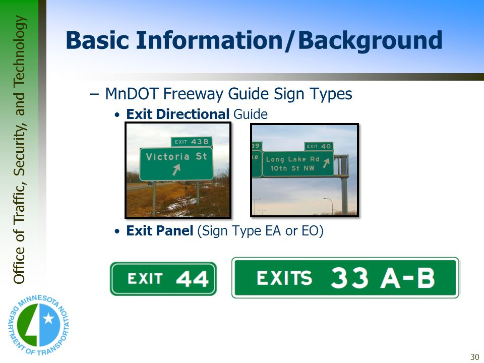 Office of Traffic, Security, and Technology 30 Basic Information/Background –MnDOT Freeway Guide Sign Types Exit Directional Guide Exit Panel (Sign Ty
