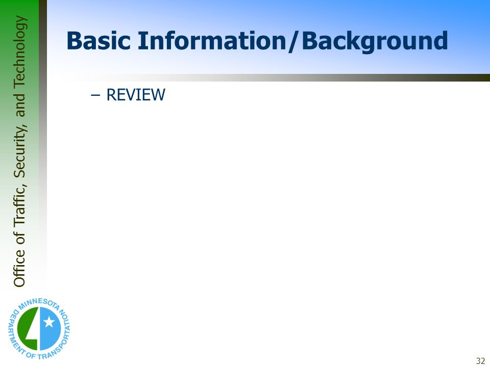 Office of Traffic, Security, and Technology 32 Basic Information/Background –REVIEW