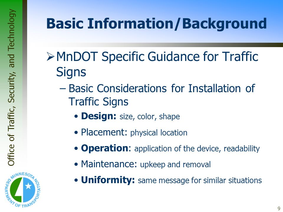 Office of Traffic, Security, and Technology 9 Basic Information/Background MnDOT Specific Guidance for Traffic Signs –Basic Considerations for Install